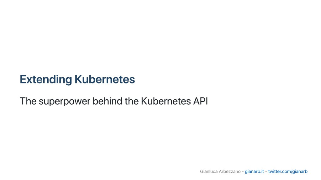 Extending Kubernetes The superpower behind the ...