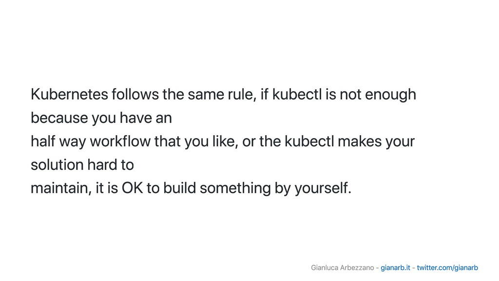 Kubernetes follows the same rule, if kubectl is...