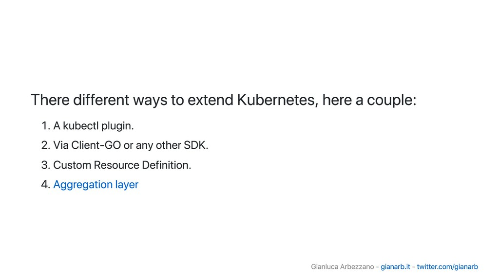 There different ways to extend Kubernetes, here...