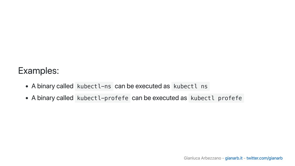 Examples: A binary called kubectl-ns can be exe...