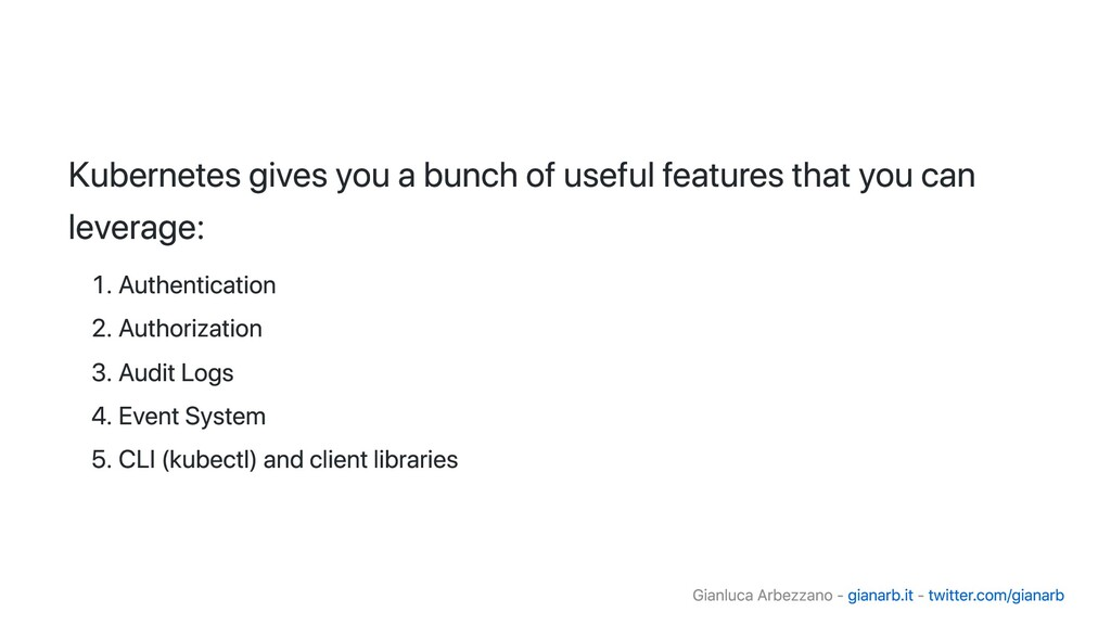 Kubernetes gives you a bunch of useful features...