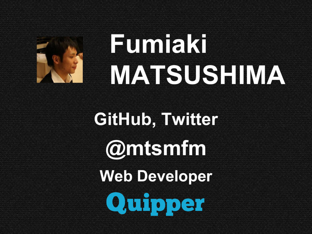 Fumiaki MATSUSHIMA GitHub, Twitter @mtsmfm Web ...