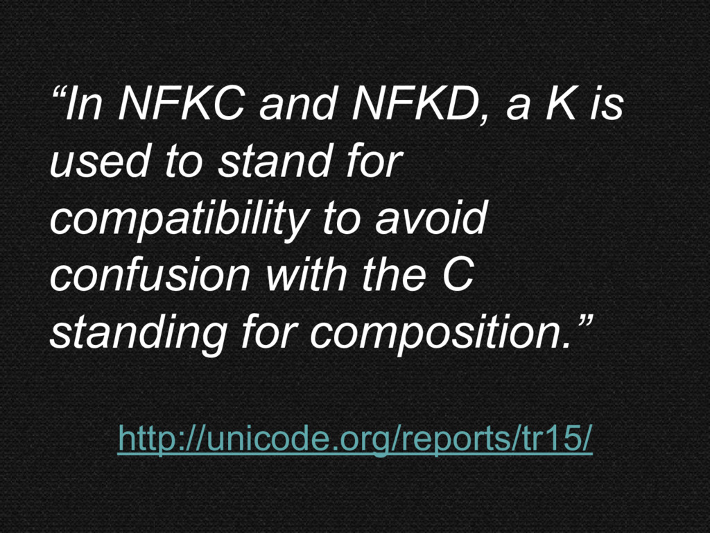 """""""In NFKC and NFKD, a K is used to stand for com..."""