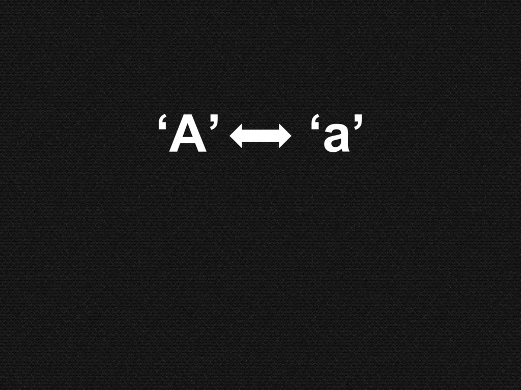'A' 'a'