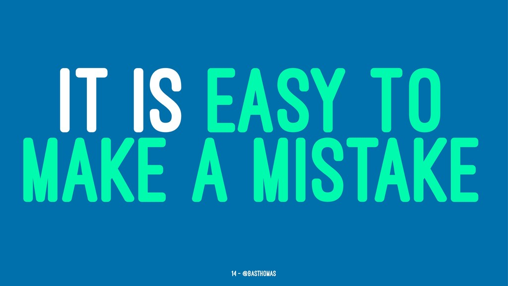 IT IS EASY TO MAKE A MISTAKE 14 — @basthomas