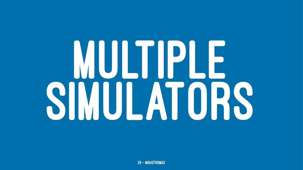 MULTIPLE SIMULATORS 29 — @basthomas