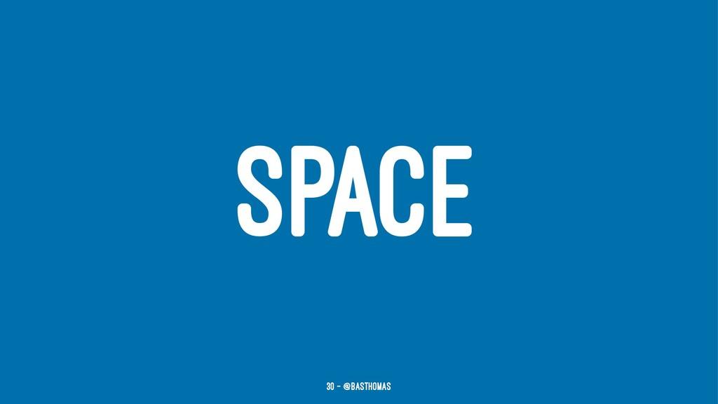 SPACE 30 — @basthomas