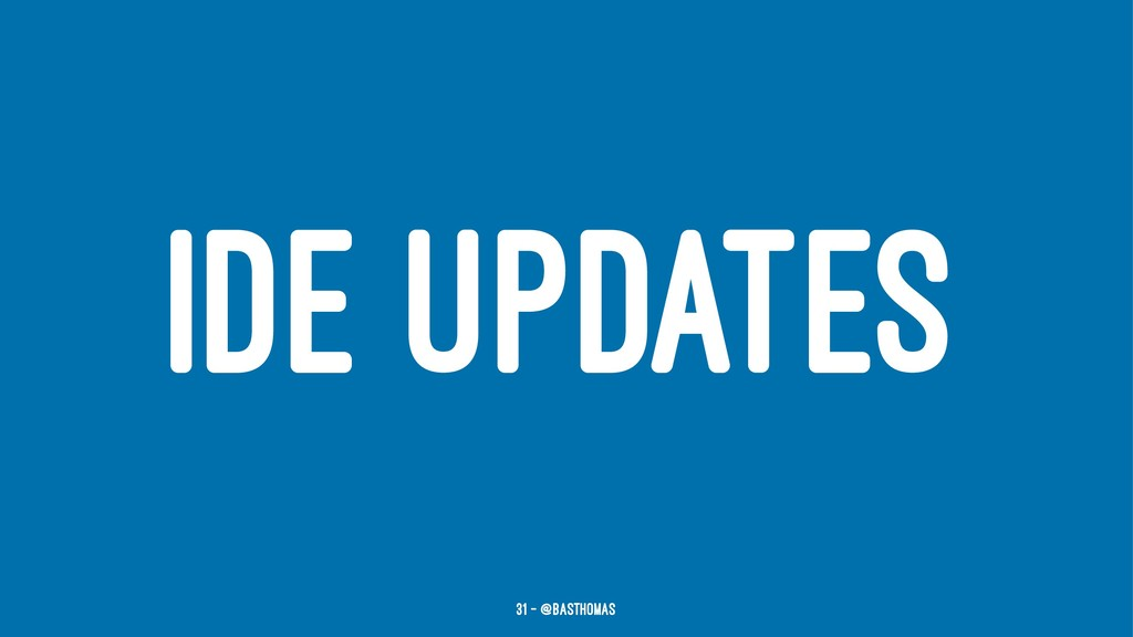 IDE UPDATES 31 — @basthomas