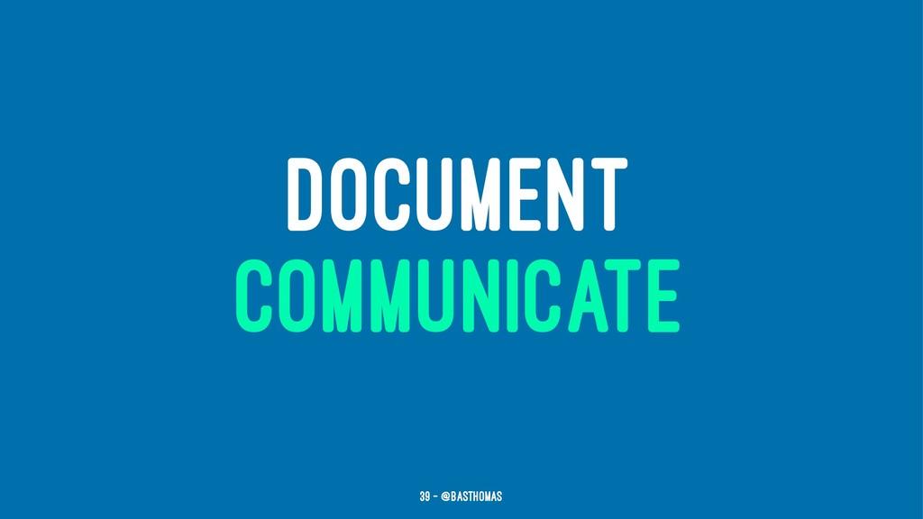 DOCUMENT COMMUNICATE 39 — @basthomas