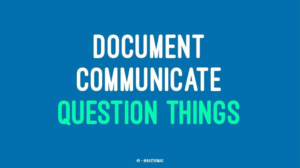 DOCUMENT COMMUNICATE QUESTION THINGS 40 — @bast...