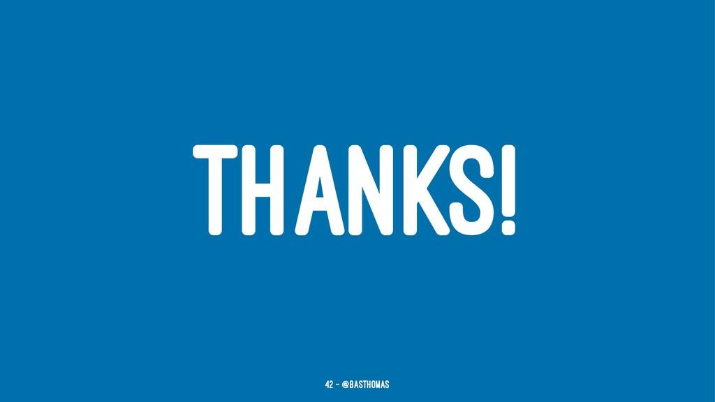 THANKS! 42 — @basthomas