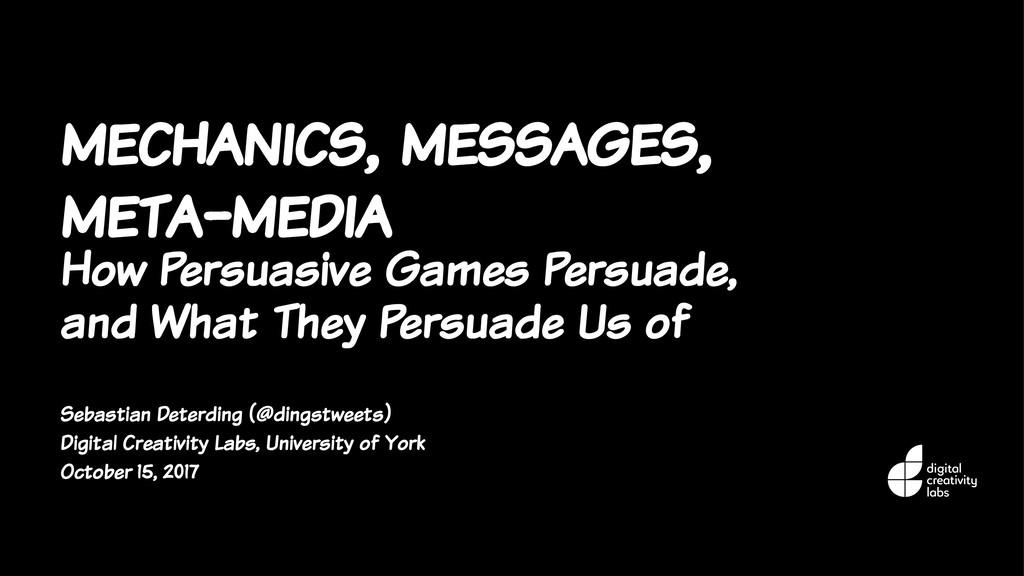 mechanics, messages, meta-media How Persuasive ...