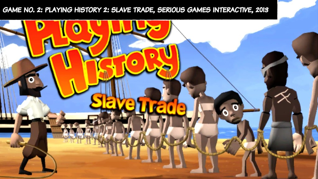 game no. 2: playing history 2: slave trade, ser...