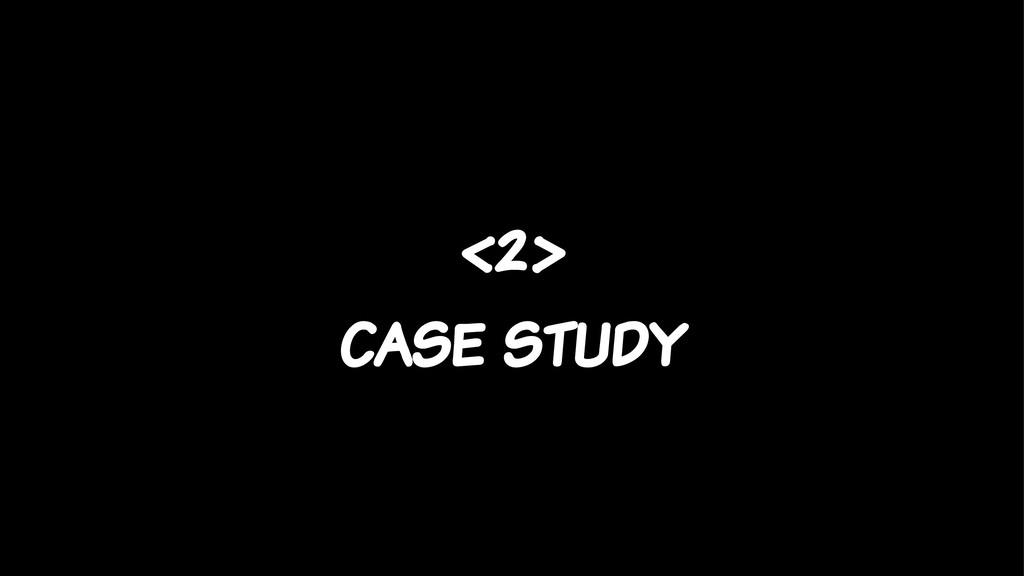 <2> case study