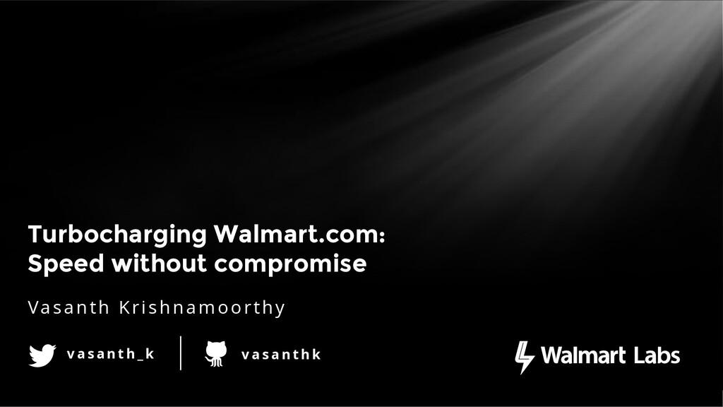 Turbocharging Walmart.com: Speed without compro...