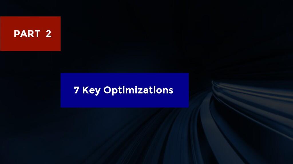 PART 2 7 Key Optimizations