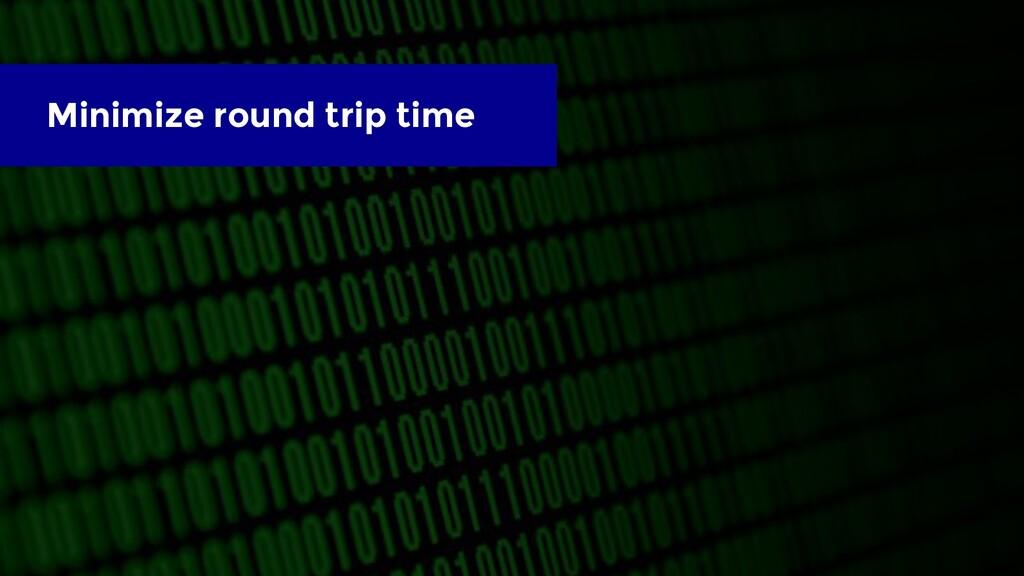 Minimize round trip time