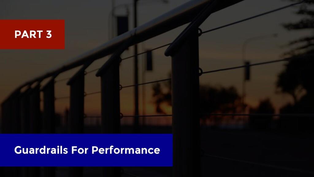 Guardrails For Performance PART 3