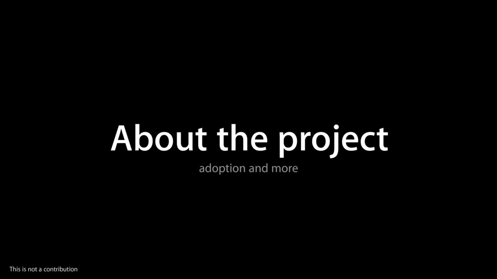About the project adoption and more This is not...