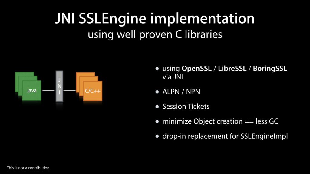 using well proven C libraries JNI SSLEngine imp...