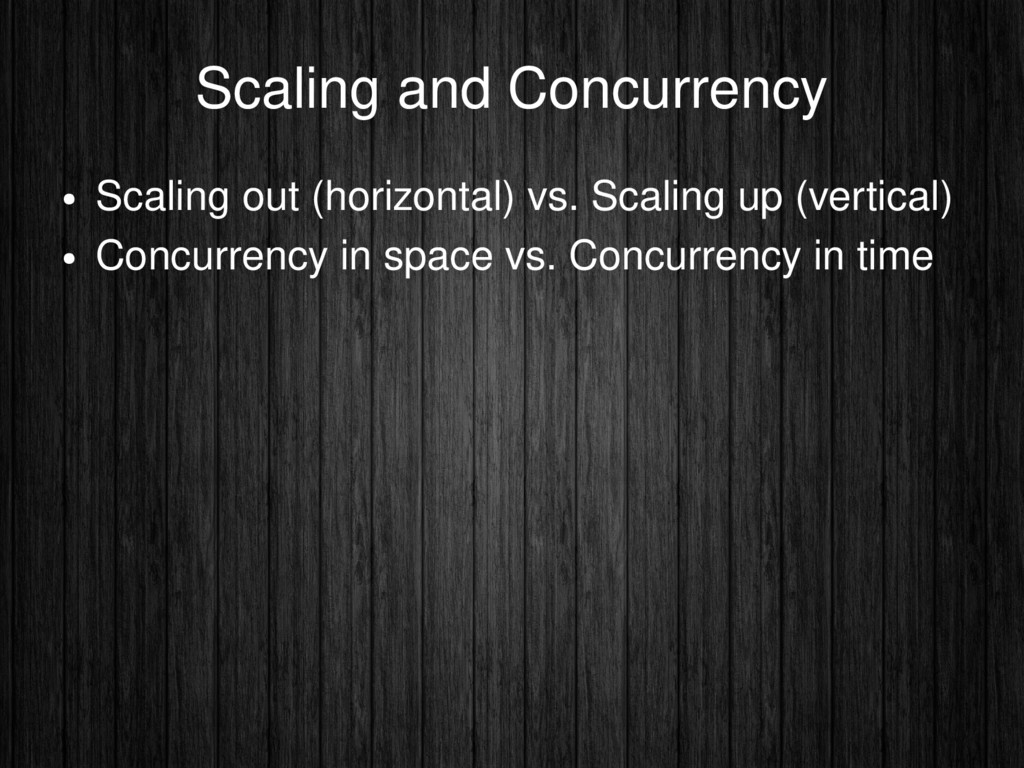 Scaling and Concurrency ● Scaling out (horizont...