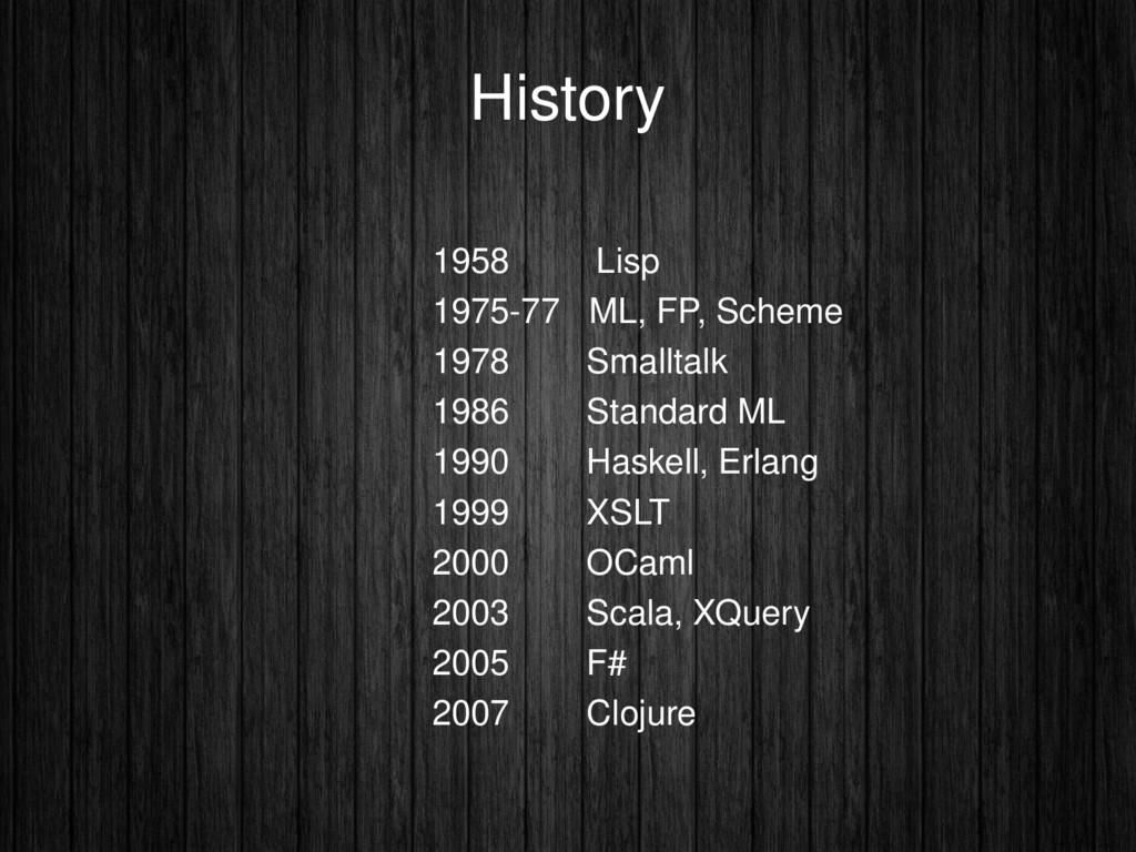History 1958 Lisp 1975-77 ML, FP, Scheme 1978 S...