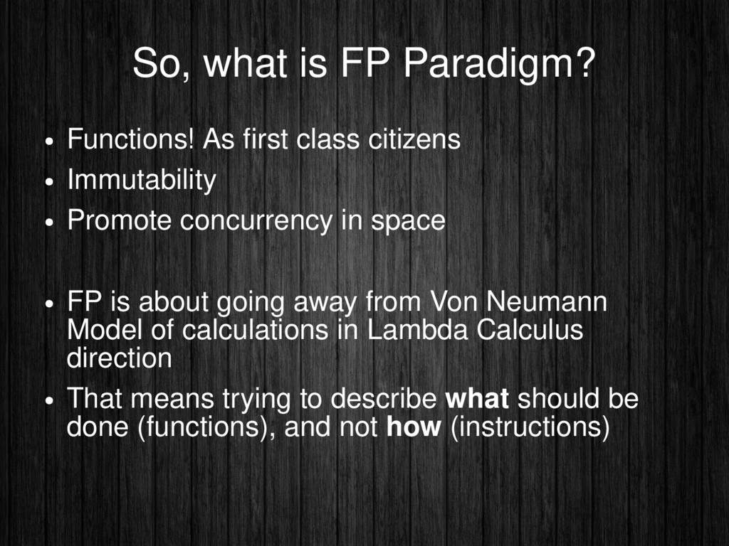 So, what is FP Paradigm? ● Functions! As frst c...
