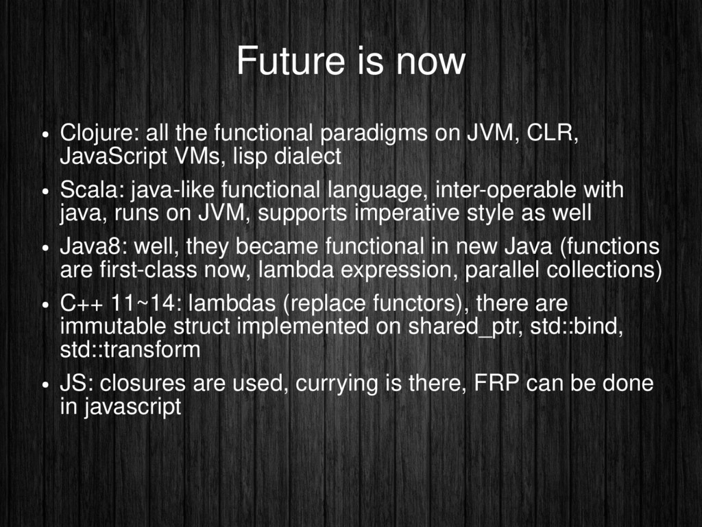 Future is now ● Clojure: all the functional par...