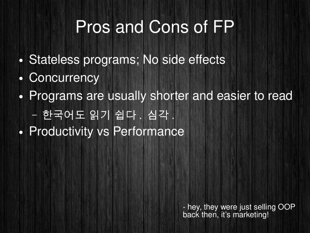 Pros and Cons of FP ● Stateless programs; No si...