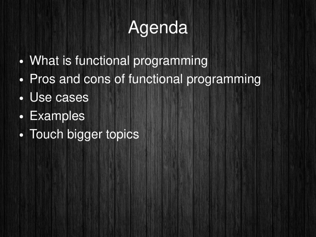 Agenda ● What is functional programming ● Pros ...
