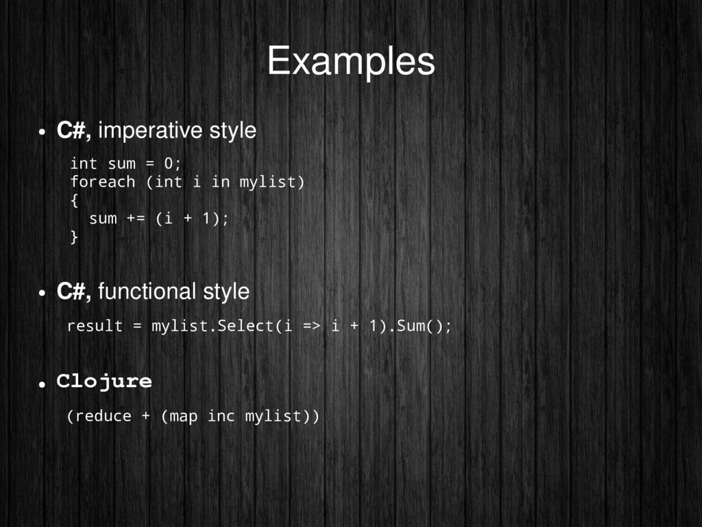 Examples ● C#, imperative style int sum = 0; fo...