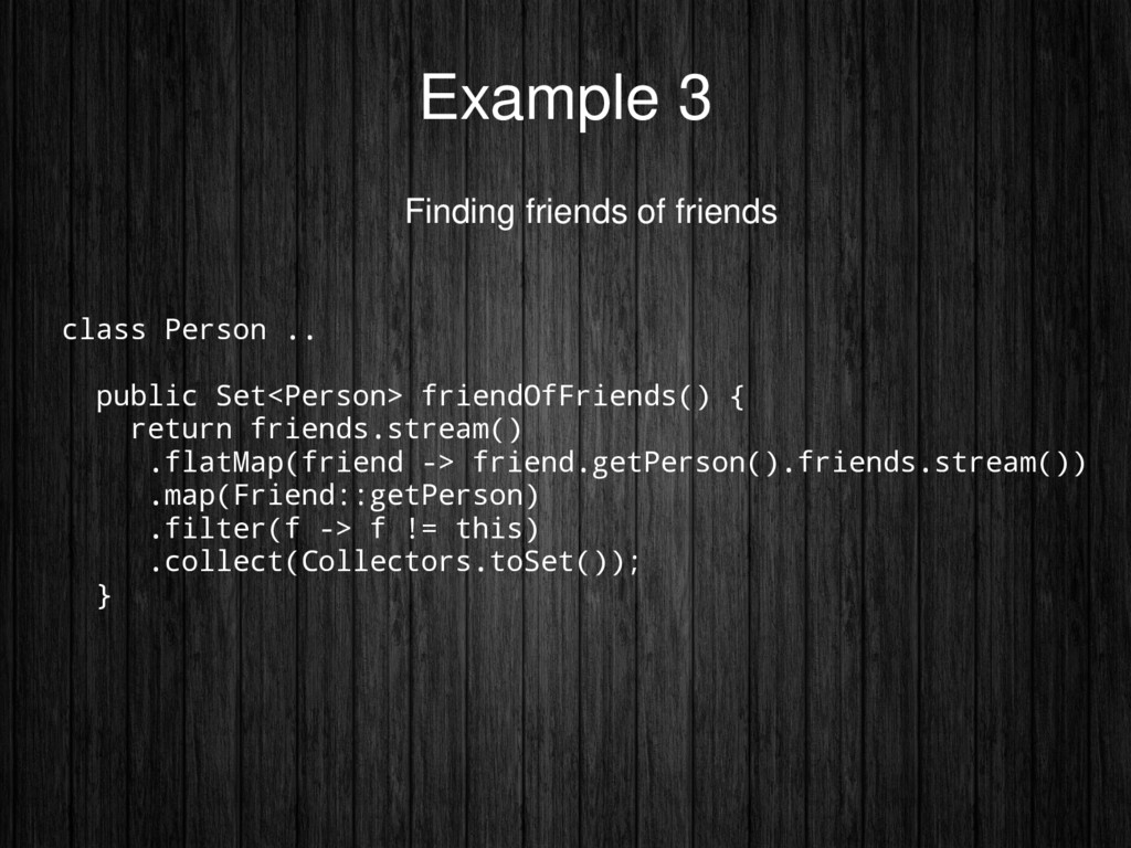 Example 3 Finding friends of friends class Pers...