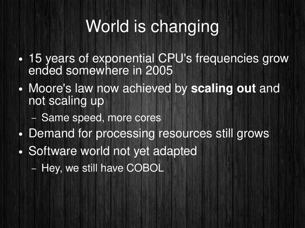 World is changing ● 15 years of exponential CPU...