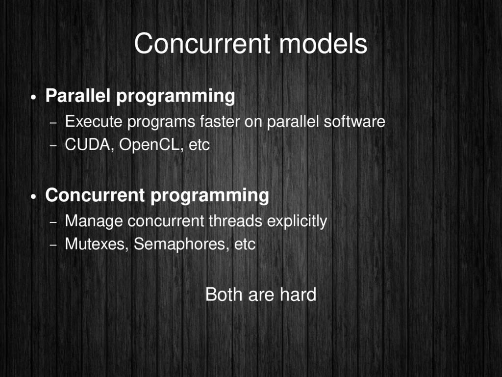 Concurrent models ● Parallel programming – Exec...