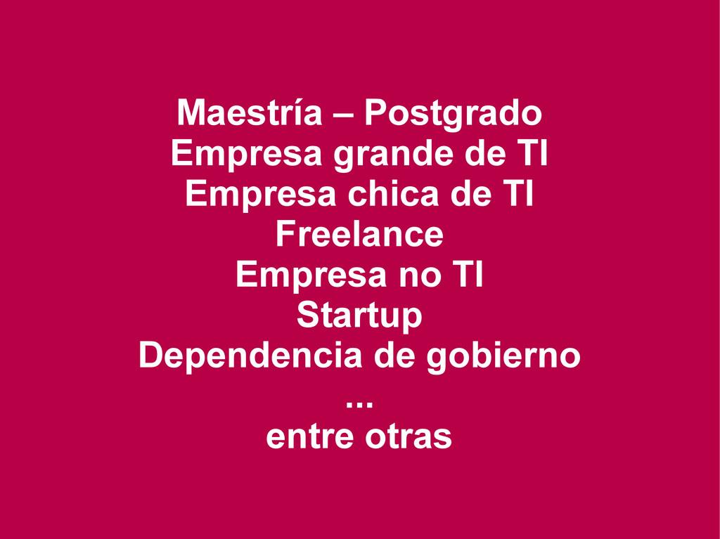 Maestría – Postgrado Empresa grande de TI Empre...
