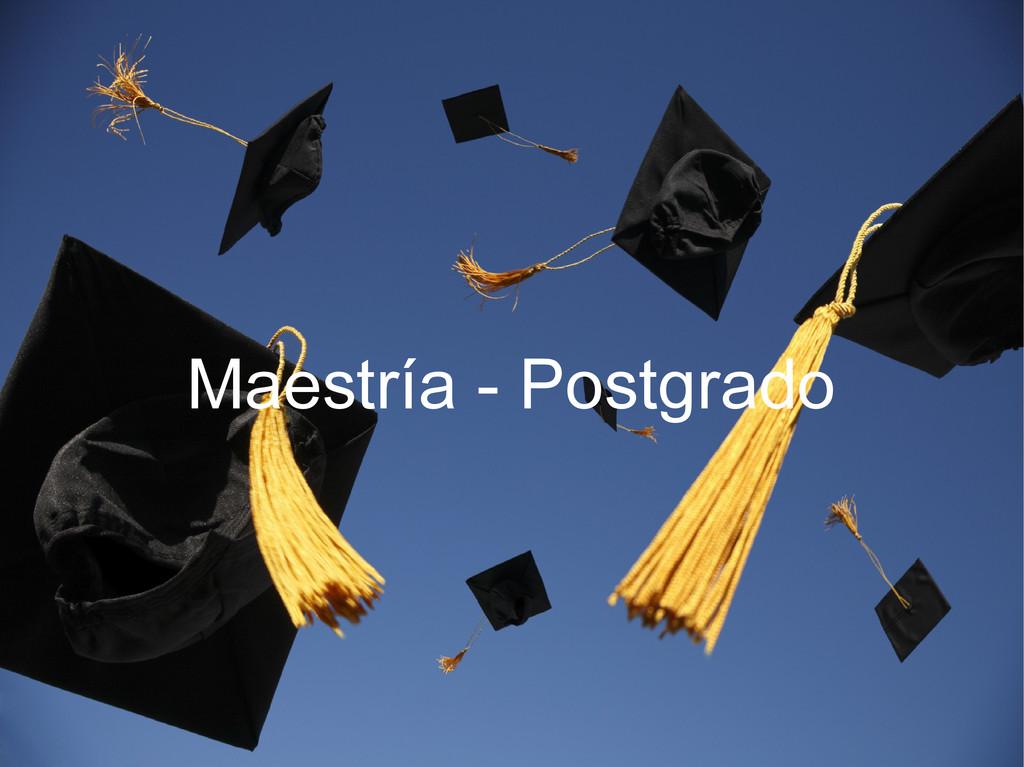 Maestría - Postgrado