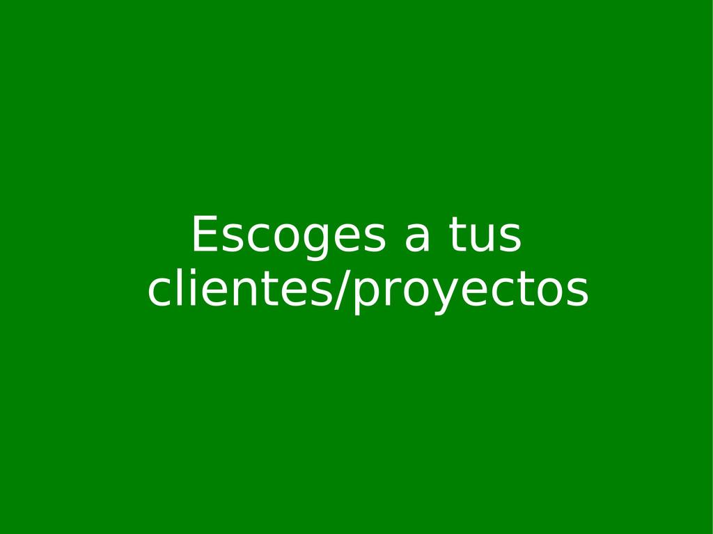 Escoges a tus clientes/proyectos