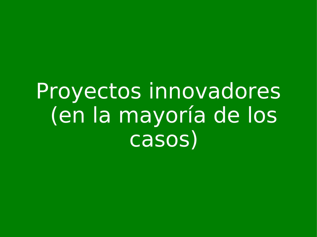 Proyectos innovadores (en la mayoría de los cas...