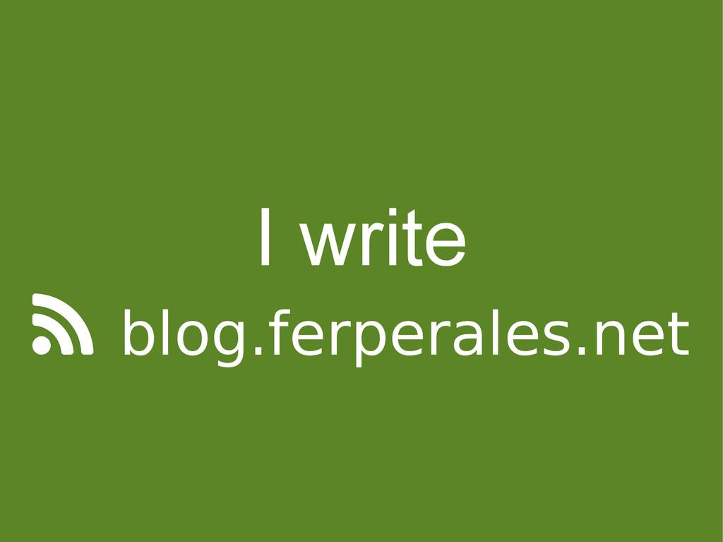 I write  blog.ferperales.net
