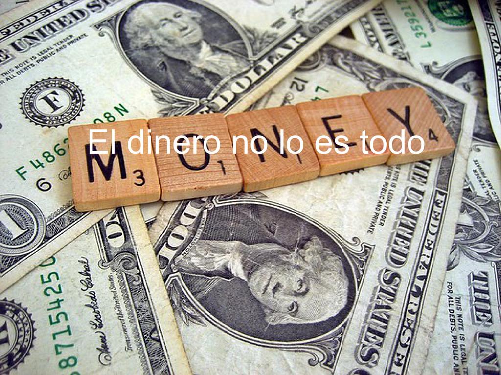 El dinero no lo es todo