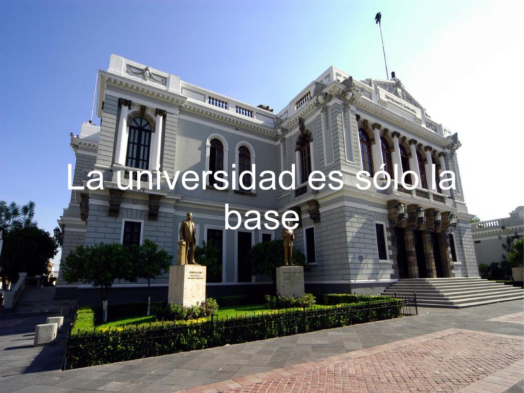 La universidad es sólo la base