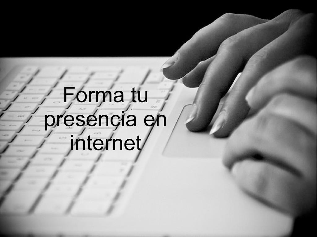 Forma tu presencia en internet