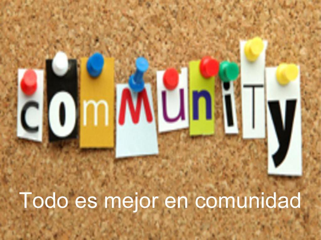 Todo es mejor en comunidad