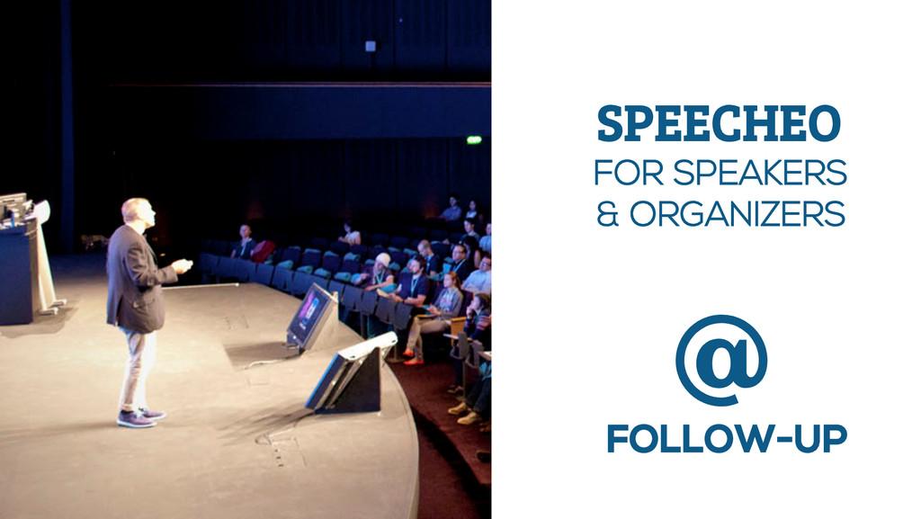 FOLLOW-UP FOR SPEAKERS & ORGANIZERS SPEECHEO @