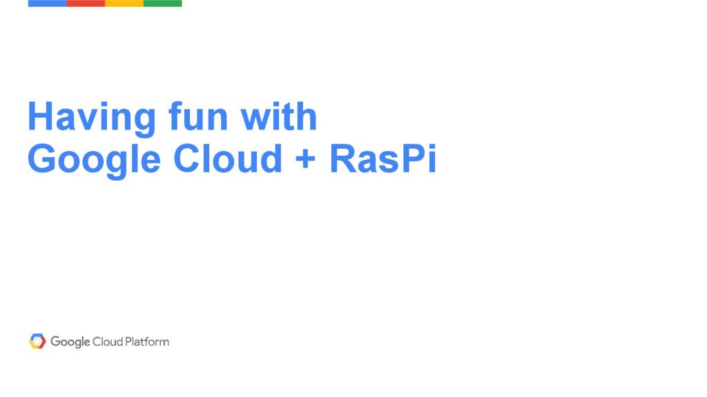 Having fun with Google Cloud + RasPi
