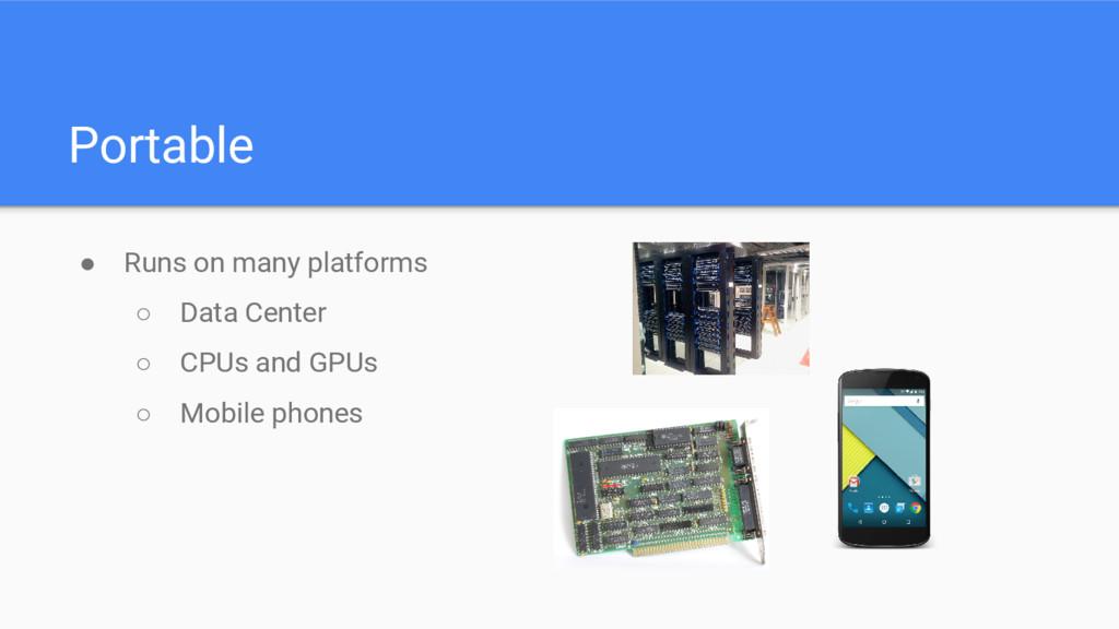 Portable ● Runs on many platforms ○ Data Center...