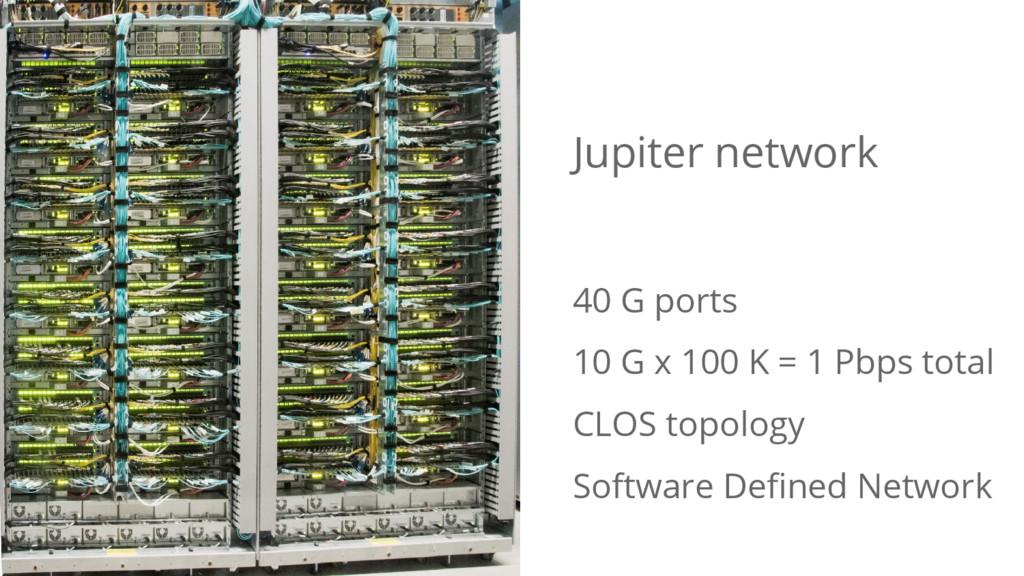 Jupiter network 40 G ports 10 G x 100 K = 1 Pbp...