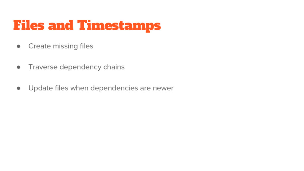 Files and Timestamps ● Create missing files ● T...