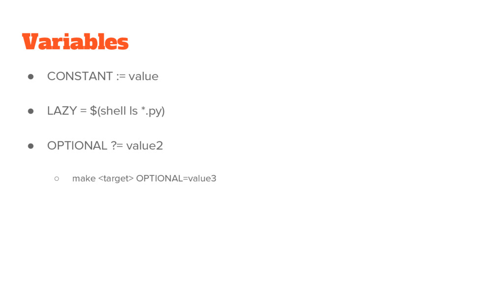 Variables ● CONSTANT := value ● LAZY = $(shell ...
