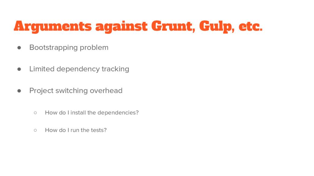 Arguments against Grunt, Gulp, etc. ● Bootstrap...